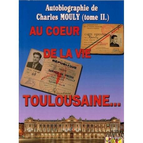 """Autobiographie Charles Mouly, tome 2 """"Au coeur de la vie toulousaine"""""""